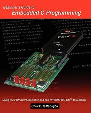 Beginner's Guide to Embedded C Programming: Using the PIC Microcontroller and...