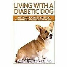 Living with a Diabetic Dog : How to Keep Your Dog Healthy, Prevent Common...