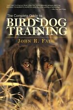 The Complete Guide to Bird Dog Training, John R. Falk