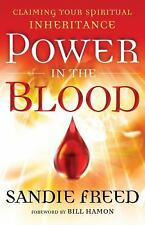 Power in the Blood : Claiming Your Spiritual Inheritance by Sandie Freed...