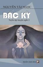 Bac KY : Tuyen Tap Truyen Ngan 2 by Ngoc Tai Nguyen (2016, Paperback)