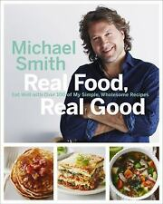 Real Food, Real Good : Eat Well with over 100 of My Simple, Wholesome Recipes...