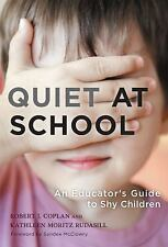 Quiet at School : An Educator's Guide to Shy Children by Kathleen Rudasill...