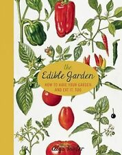 The Edible Garden: How to Have Your Garden and Eat It, Too by Alys Fowler...