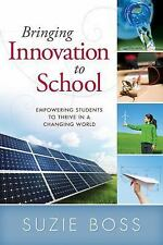 Bringing Innovation to School : Empowering Students to Thrive in a Changing...