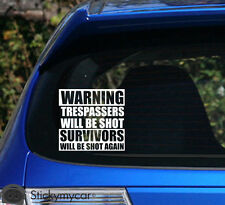 WARNING! Trespassers will be shot. Survivors will be shot again! funny car decal