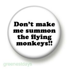 Don't Make Me Summon The Flying Monkeys! 1 Inch / 25mm Pin Button Badge Humour