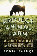 Project Animal Farm: An Accidental Journey into the Secret World of Farming and