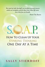 S.O.A.P. How to Clean Up Your Stinking Thinking One Day at a Time
