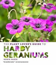 The Plant Lover's Guide to Hardy Geraniums by Robin Parer (2016, Hardcover)