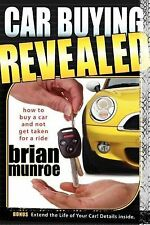 Car Buying Revealed : How to Buy a Car and Not Get Taken for a Ride by Brian...