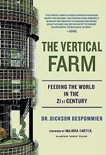The Vertical Farm : Feeding the World in the 21st Century by Dickson Despommi...
