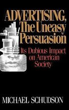 Advertising, the Uneasy Persuasion : Its Dubious Impact on American Society...