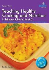 Healthy Cooking (Primary): Teaching Healthy Cooking and Nutrition in Primary...