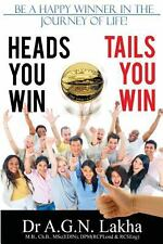 Heads You Win Tails You Win: Be a Happy Winner in the Journey of Life! by Lakha