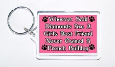 Whoever Said Diamonds Girls Best Friend Never Owned a French Bulldog Keyring