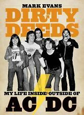Dirty Deeds : My Life Inside/Outside of AC/DC by Mark Evans 2011 NEW GREAT!!