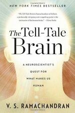 The Tell-Tale Brain: A Neuroscientist`s Quest for What Makes Us Human by V. S. R