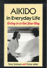 Aikido in Everyday Life: Giving in to Get Your Way, Terry Dobson, Victor Miller