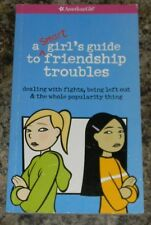 A Smart Girl's Guide to Friendship Troubles : Dealing with Fights, Being Left...
