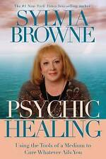 Psychic Healing: Using the Tools of a Medium to Cure Whatever Ails You,Sylvia Br