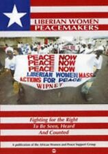 Liberian Women Peacemakers: Fighting for the Right to Be Seen, Heard, and Counte