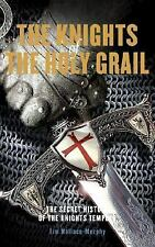 The Knights of the Holy Grail : The Secret History of the Knights Templar by...