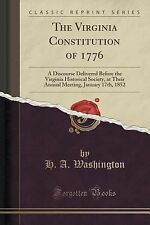 The Virginia Constitution Of 1776 : A Discourse Delivered Before the Virginia...