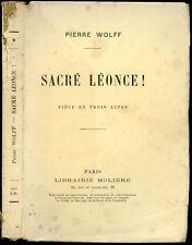 Théatre - Pierre Wolff : SACRE LEONCE, pièce en trois actes