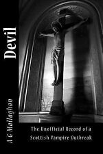 Deil Ser.: Devil : The Unofficial Record of a Scottish Vampire Outbreak by A....