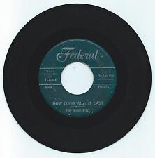 R & B 45 THE KING PINS HOW LONG WILL IT LAST ON FEDERAL  VG ORIGINAL
