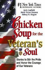 Chicken Soup for Veteran's Soul : Stories to Stir the Pride and Honor the...