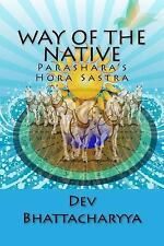 Way of the Native : Parasara's Hora Sastra by Dev Bhattacharyya (2015,...