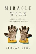 Miracle Work: A Down-to-Earth Guide to Supernatural Ministries, Seng, Jordan, 08