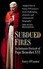 SUBDUED FIRES AN INTIMATE PORTRAIT OF POPE BENEDICT XVI __ GARRY O'CONNOR __ NEW