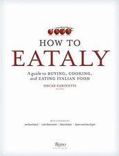 How to Eataly : A Guide to Buying, Cooking, and Eating Italian Food by Eataly...