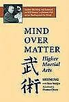 Mind over Matter : Higher Martial Arts by Shi Ming and Siao Weijia (1994, Pap...