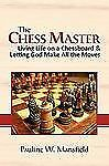 The Chess Master : Living Life on a Chessboard and Letting God Make All the...
