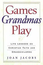 Games Grandmas Play : Life Lessons on Christian Faith and Grandchildren by...