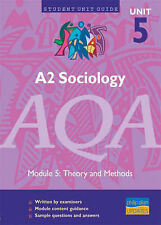 A2 Sociology AQA Unit 5: Theory and Methods Unit Guide: unit 5, module 5 (Studen