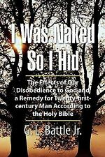 I Was Naked So I Hid : The Effects of Our Disobedience to God and a Remedy...