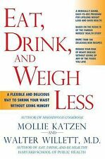 Eat, Drink, and Weigh Less: A Flexible and Delicious Way to Shrink Your Waist Wi