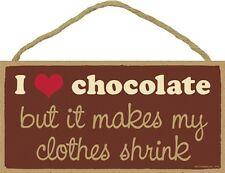 Novelty-Fun Wood Sign-Plaque--I Love Chocolate but it Makes my Clothes Shrink
