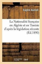 La Nationalite Francaise en Algerie et en Tunisie d Apres la Legislation...