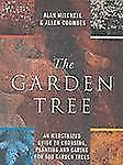 The Garden Tree: An Illustrated Guide to Choosing, Planting and Caring for 500 G