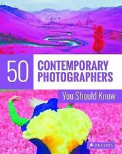 50 Contemporary Photographers You Should Know by Florian Heine and Brad...