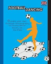 UK Edition: Football Dancing : Create Your Own Football Choreography to...