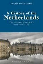 A History of the Netherlands : From the Sixteenth Century to the Present Day...