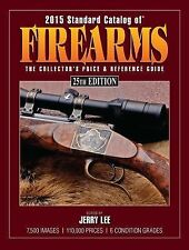 2015 Standard Catalog of Firearms : The Collector's Price and Reference...