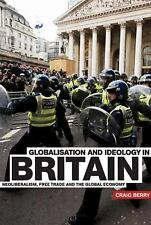 Globalisation and Ideology in Britain: Neoliberalism, Free Trade and The Global